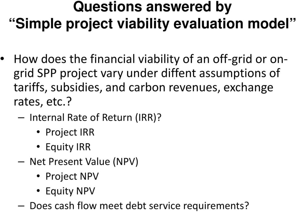subsidies, and carbon revenues, exchange rates, etc.? Internal Rate of Return (IRR)?
