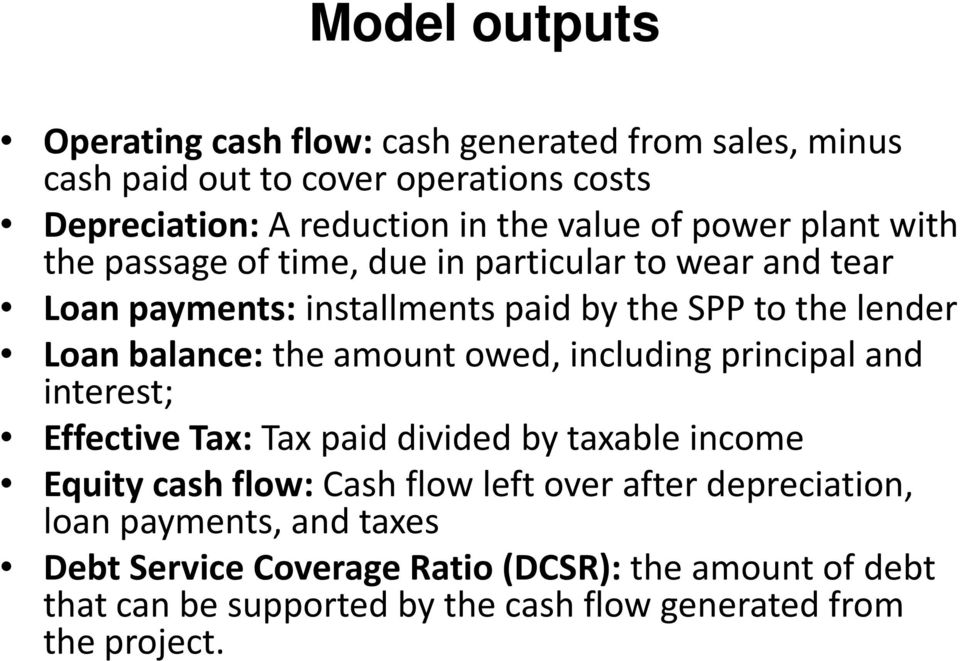 amount owed, including principal and interest; Effective Tax: Tax paid divided by taxable income Equity cash flow: Cash flow left over after