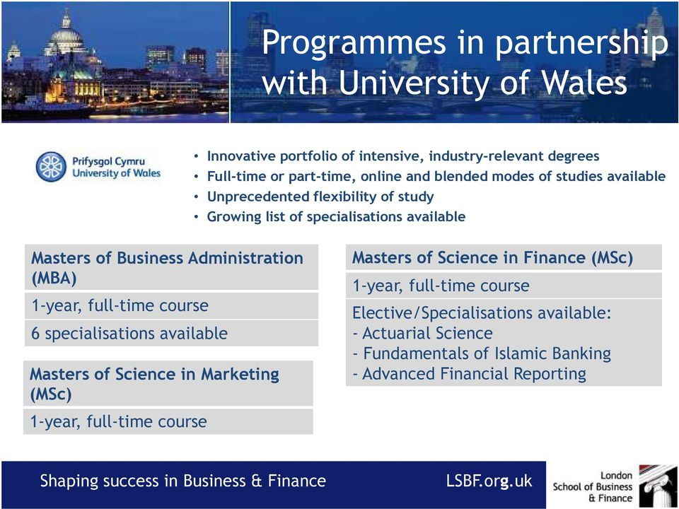 (MBA) 1-year, full-time course 6 specialisations available Masters of Science in Marketing (MSc) 1-year, full-time course Masters of Science in