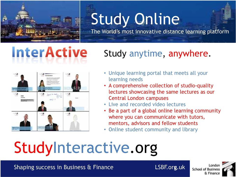 showcasing the same lectures as our Central London campuses Live and recorded video lectures Be a part of a global