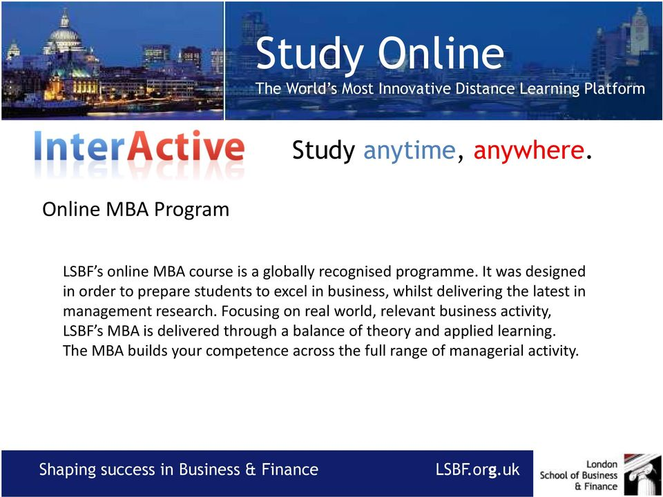 It was designed in ordertoprepare students to excel inbusiness, whilst delivering the latest in management research.