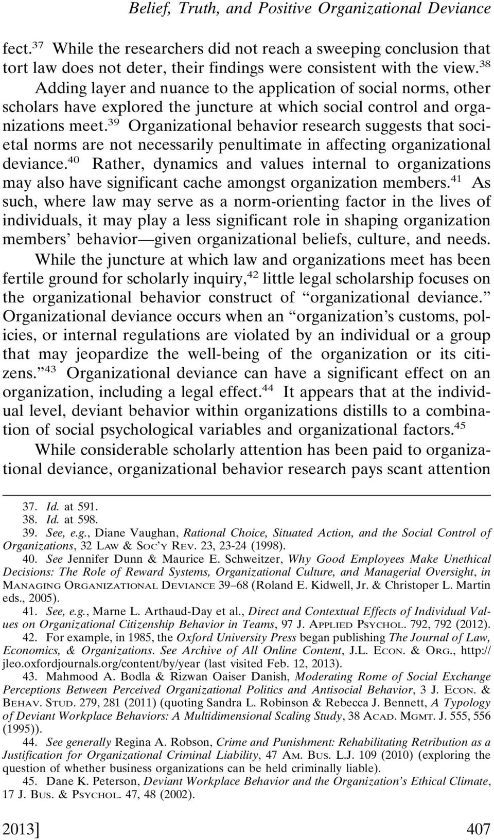 39 Organizational behavior research suggests that societal norms are not necessarily penultimate in affecting organizational deviance.