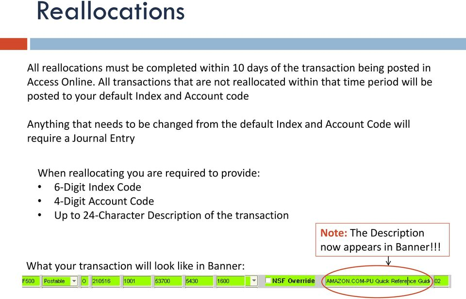 be changed from the default Index and Account Code will require a Journal Entry When reallocating you are required to provide: 6-Digit Index