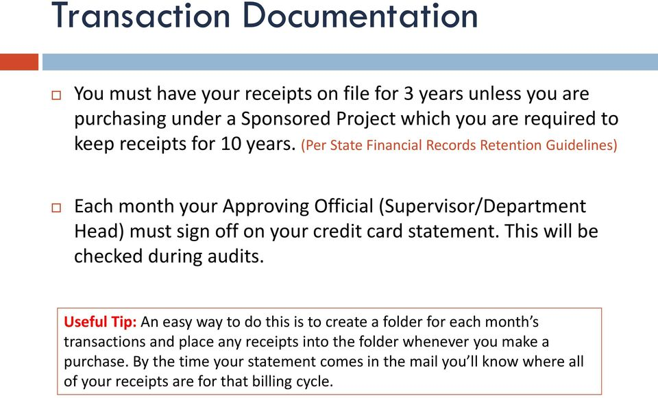 (Per State Financial Records Retention Guidelines) Each month your Approving Official (Supervisor/Department Head) must sign off on your credit card statement.