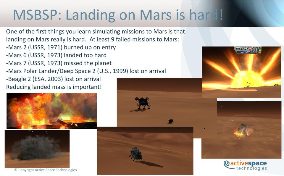 At least 9 failed missions to Mars: -Mars 2 (USSR, 1971) burned up on entry -Mars 6 (USSR, 1973) landed
