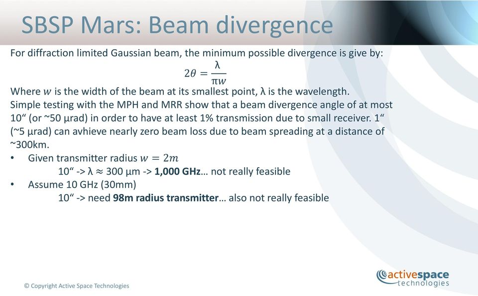 Simple testing with the MPH and MRR show that a beam divergence angle of at most 10 (or ~50 μrad) in order to have at least 1% transmission due to small