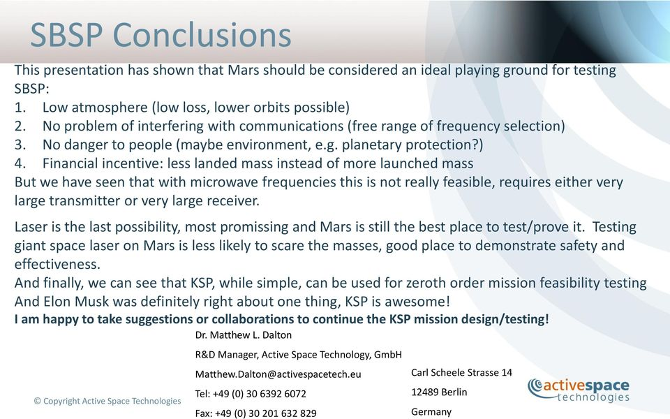 Financial incentive: less landed mass instead of more launched mass But we have seen that with microwave frequencies this is not really feasible, requires either very large transmitter or very large