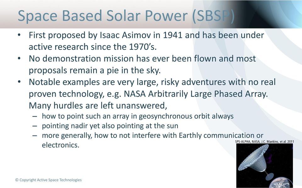 Notable examples are very large, risky adventures with no real proven technology, e.g. NASA Arbitrarily Large Phased Array.