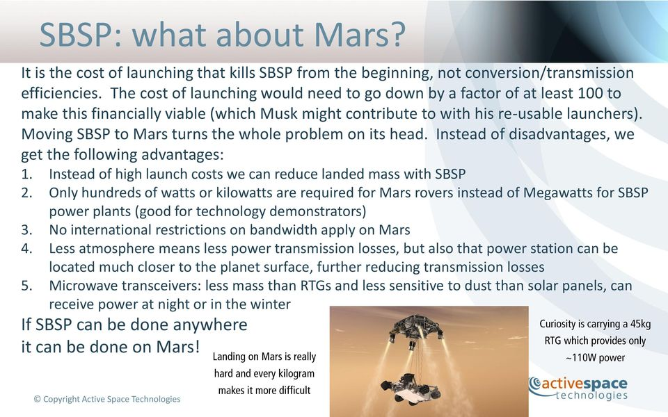 Moving SBSP to Mars turns the whole problem on its head. Instead of disadvantages, we get the following advantages: 1. Instead of high launch costs we can reduce landed mass with SBSP 2.