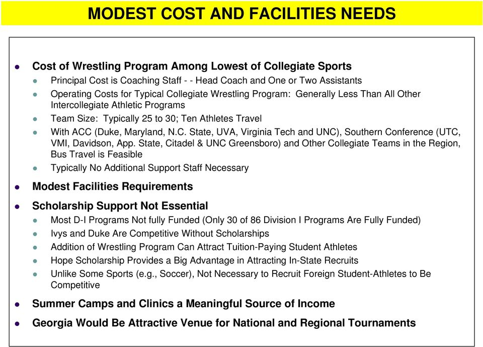 State, Citadel & UNC Greensboro) and Other Collegiate Teams in the Region, Bus Travel is Feasible Typically No Additional Support Staff Necessary Modest Facilities Requirements Scholarship Support