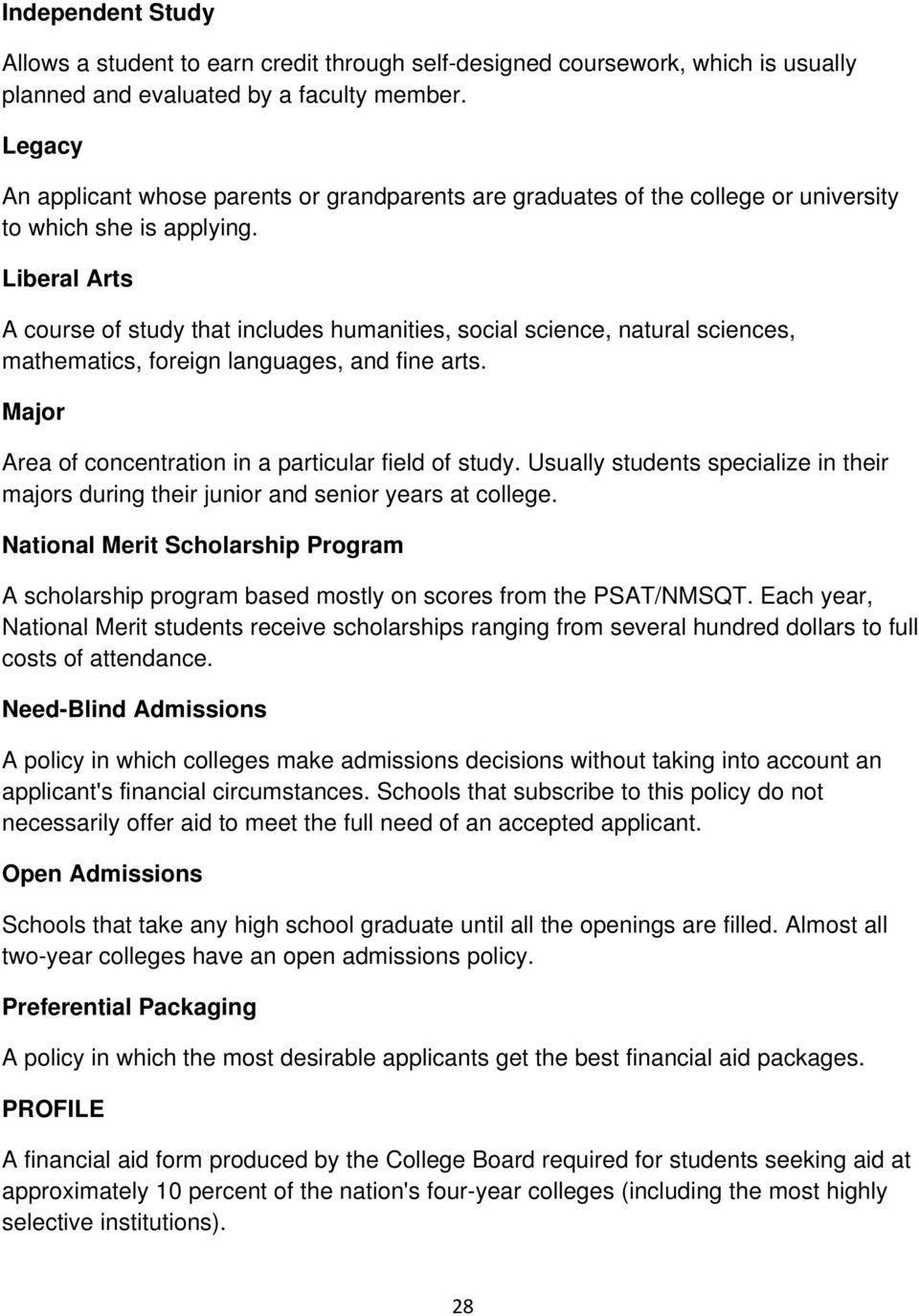 Liberal Arts A course of study that includes humanities, social science, natural sciences, mathematics, foreign languages, and fine arts. Major Area of concentration in a particular field of study.