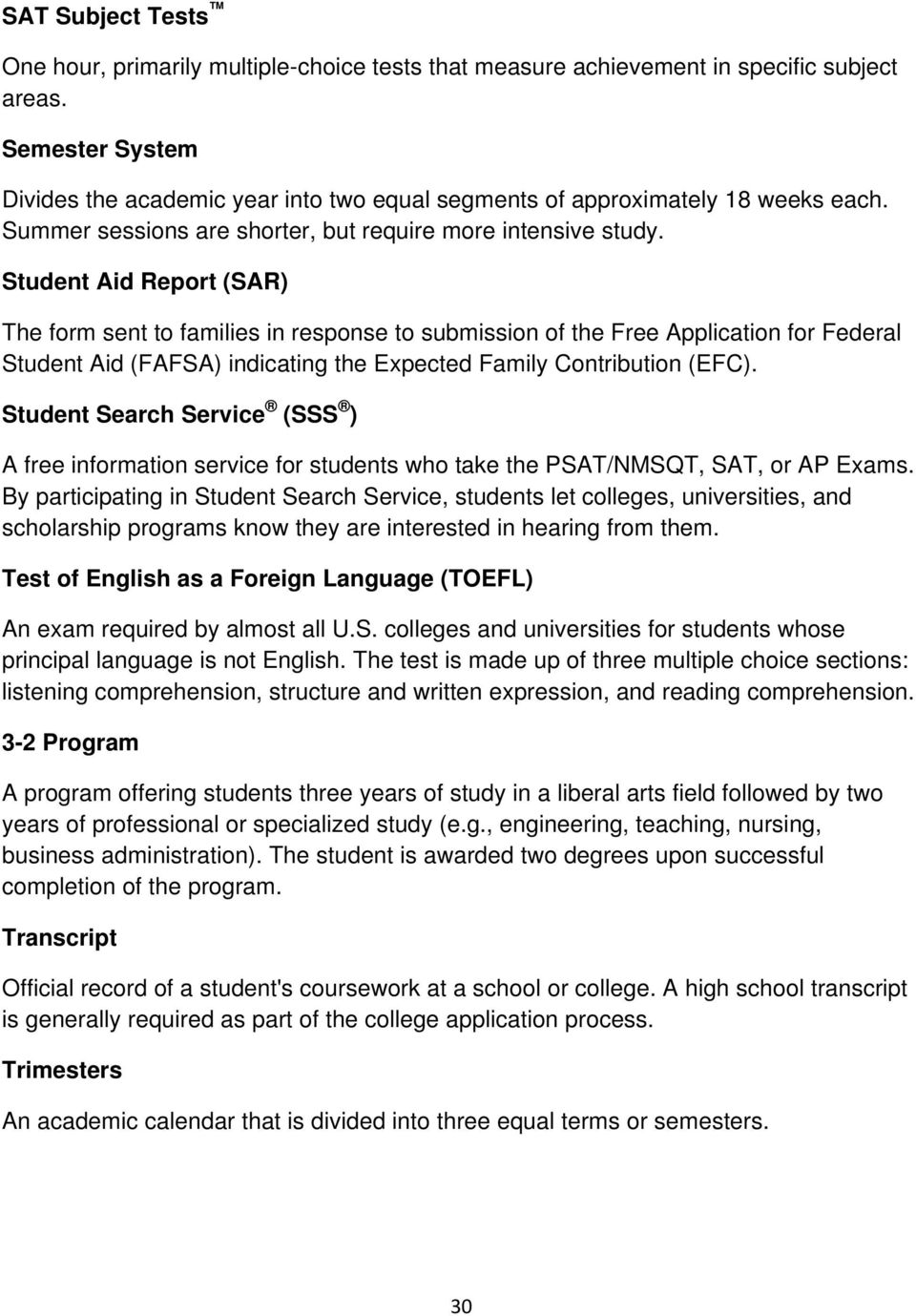 Student Aid Report (SAR) The form sent to families in response to submission of the Free Application for Federal Student Aid (FAFSA) indicating the Expected Family Contribution (EFC).