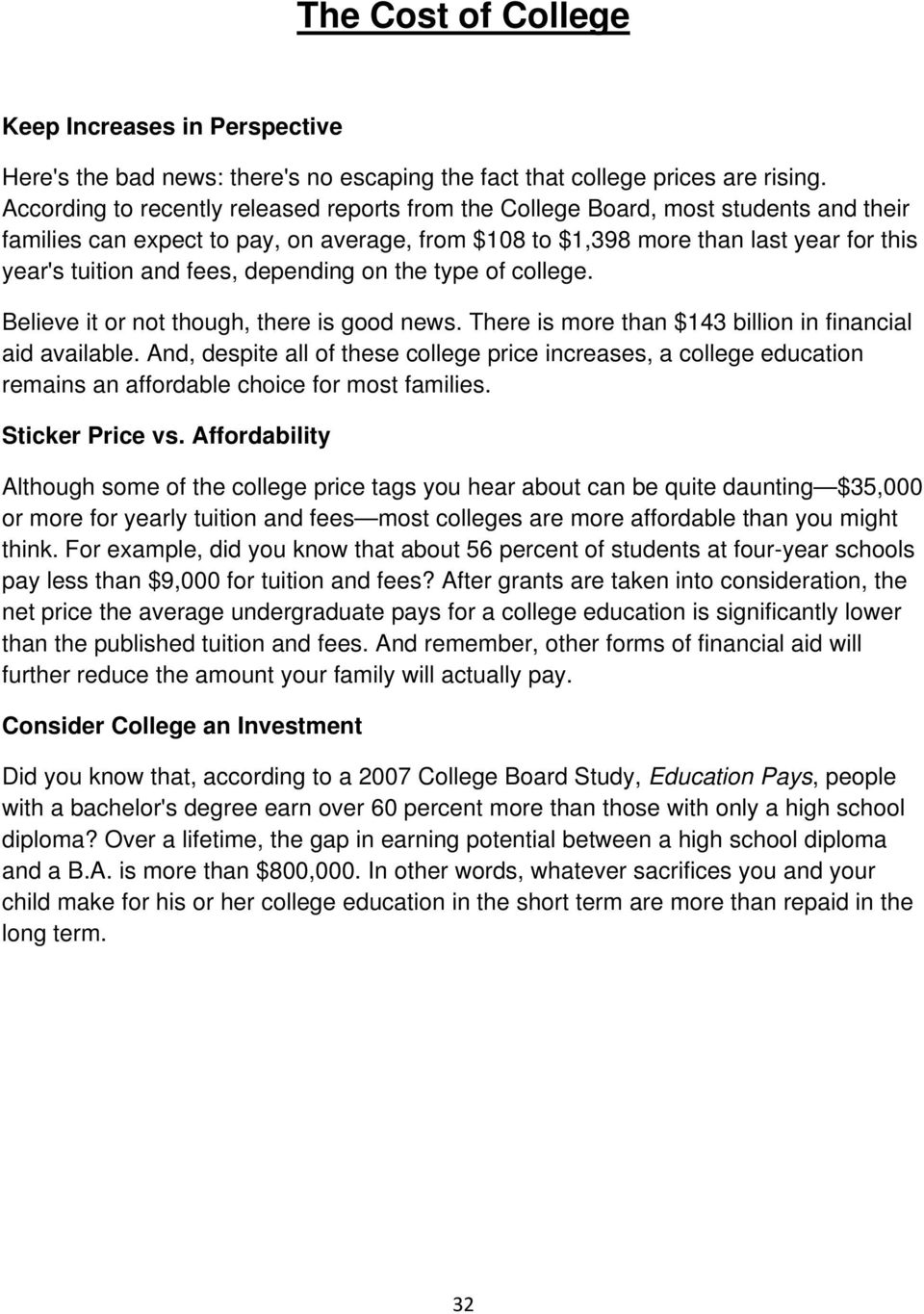 fees, depending on the type of college. Believe it or not though, there is good news. There is more than $143 billion in financial aid available.