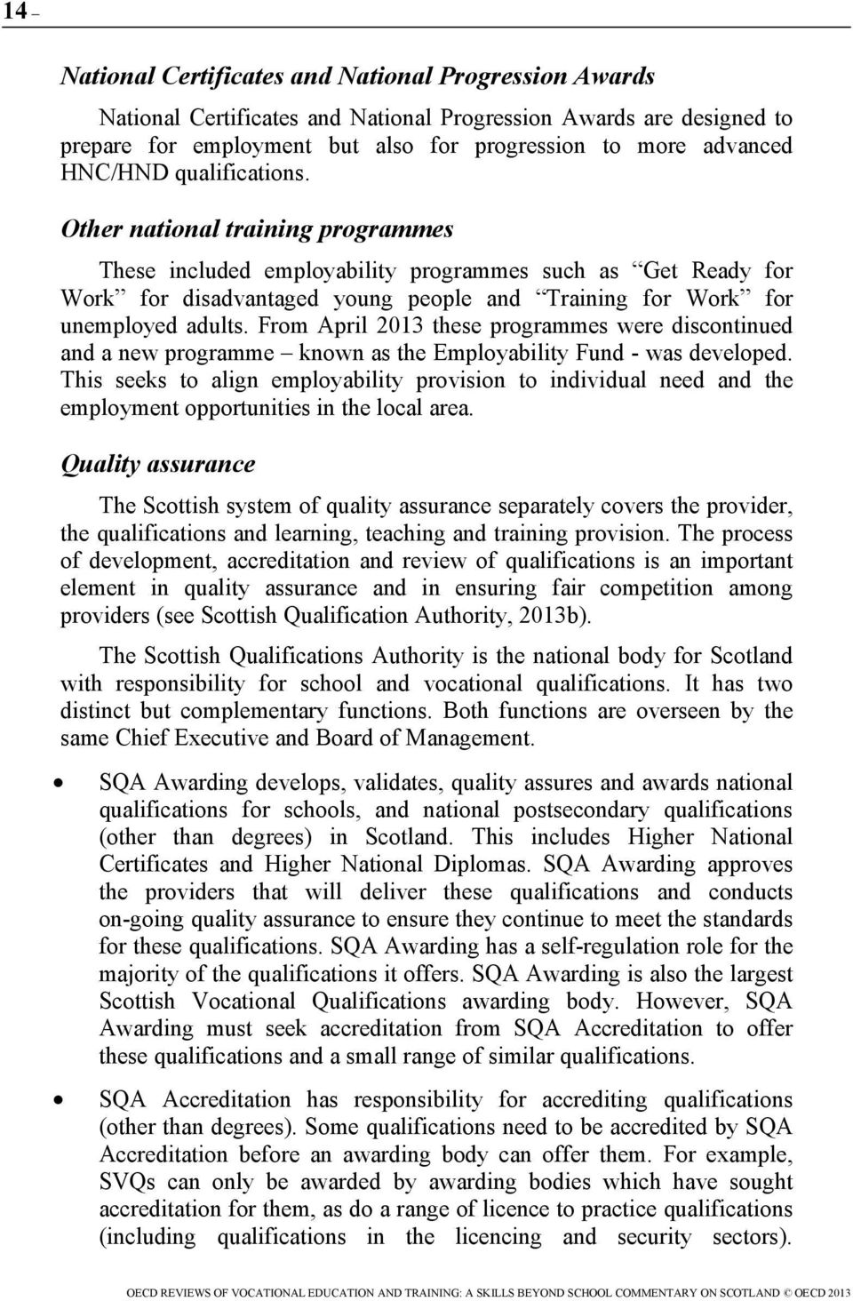 From April 2013 these programmes were discontinued and a new programme known as the Employability Fund - was developed.