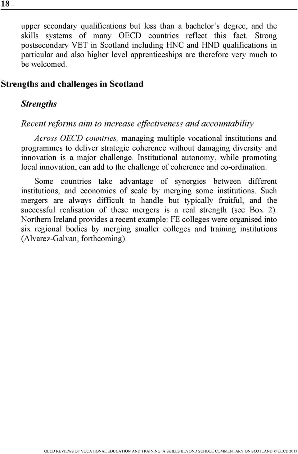 Strengths and challenges in Scotland Strengths Recent reforms aim to increase effectiveness and accountability Across OECD countries, managing multiple vocational institutions and programmes to