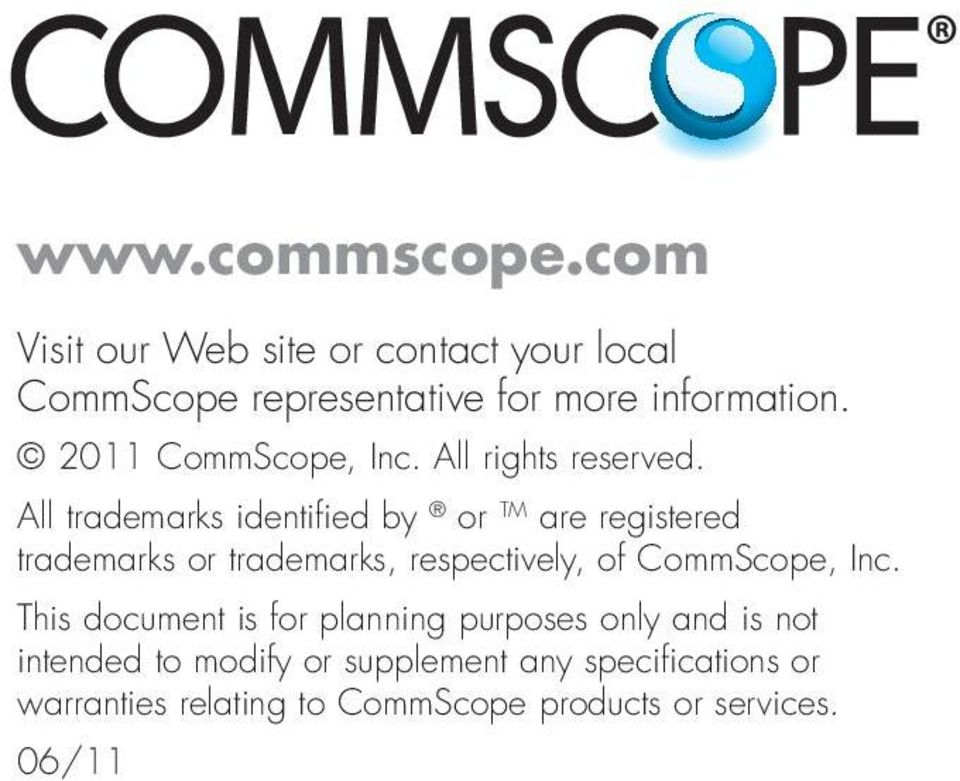 All trademarks identified by or TM are registered trademarks or trademarks, respectively, of CommScope,