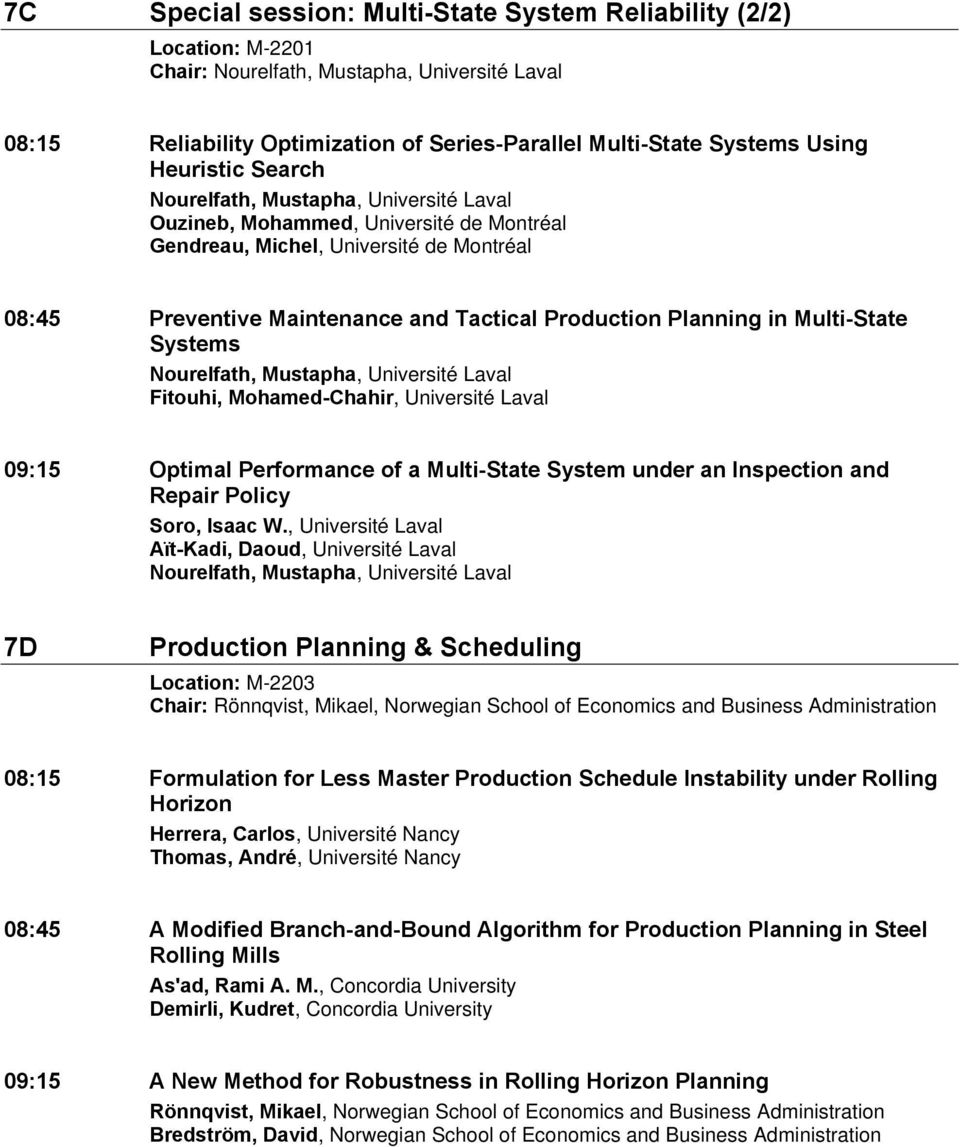 Planning in Multi-State Systems Nourelfath, Mustapha, Université Laval Fitouhi, Mohamed-Chahir, Université Laval 09:15 Optimal Performance of a Multi-State System under an Inspection and Repair
