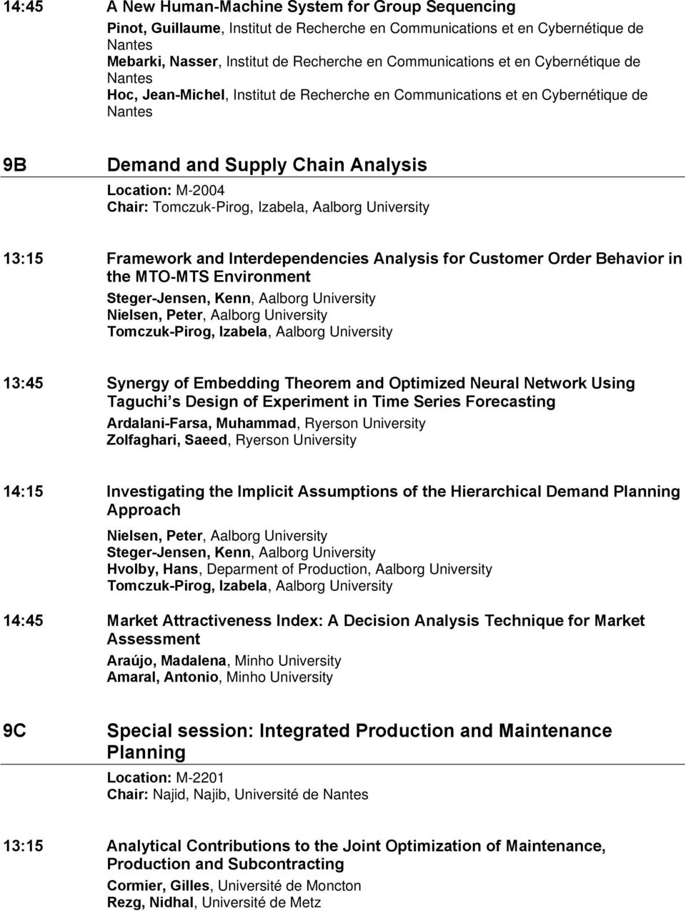 Aalborg University 13:15 Framework and Interdependencies Analysis for Customer Order Behavior in the MTO-MTS Environment Steger-Jensen, Kenn, Aalborg University Nielsen, Peter, Aalborg University