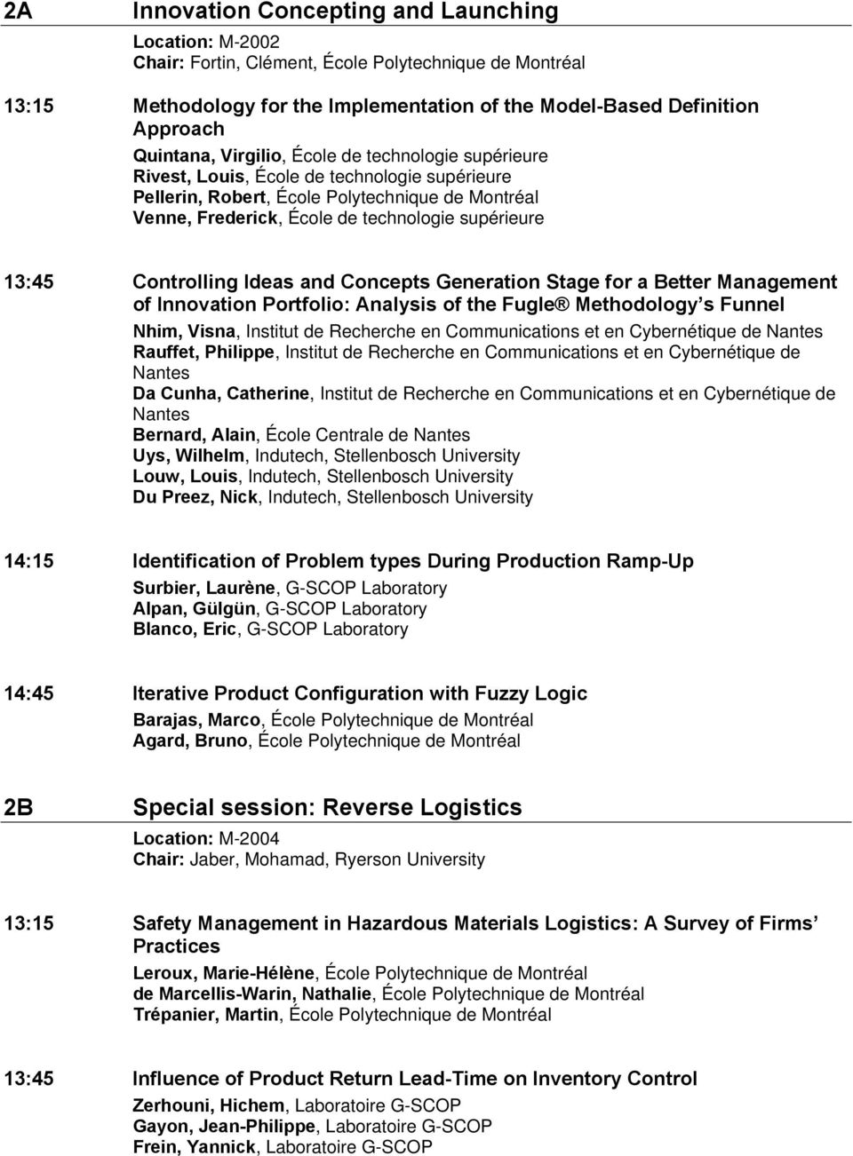13:45 Controlling Ideas and Concepts Generation Stage for a Better Management of Innovation Portfolio: Analysis of the Fugle Methodology s Funnel Nhim, Visna, Institut de Recherche en Communications