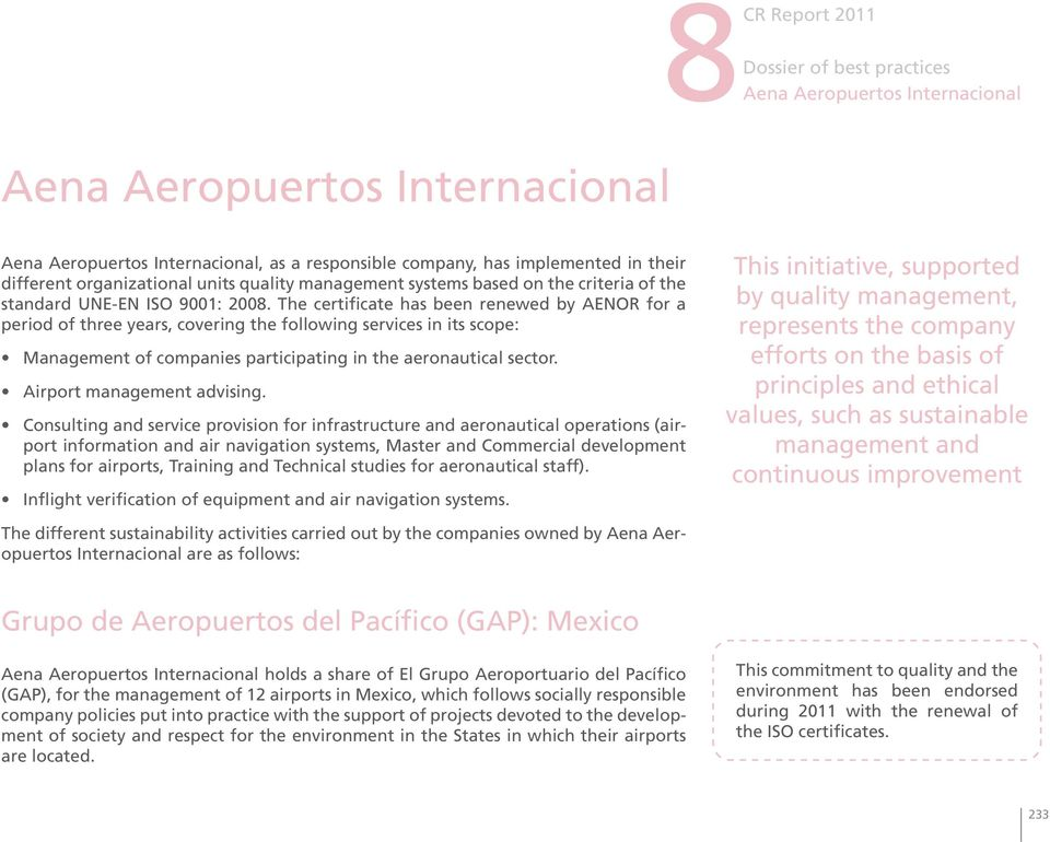The certificate has been renewed by AENOR for a period of three years, covering the following services in its scope: Management of companies participating in the aeronautical sector.