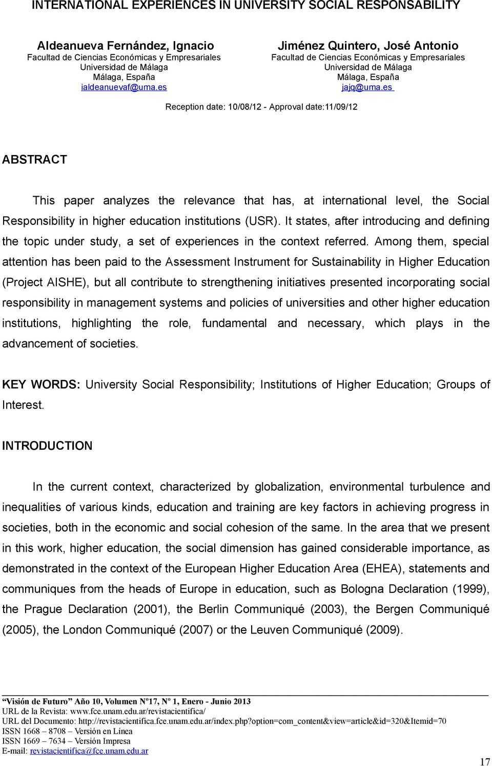 es Reception date: 10/08/12 - Approval date:11/09/12 ABSTRACT This paper analyzes the relevance that has, at international level, the Social Responsibility in higher education institutions (USR).