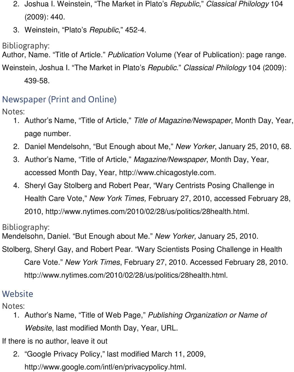 Author s Name, Title of Article, Title of Magazine/Newspaper, Month Day, Year, page number. 2. Daniel Mendelsohn, But Enough about Me, New Yorker, January 25, 2010, 68. 3.