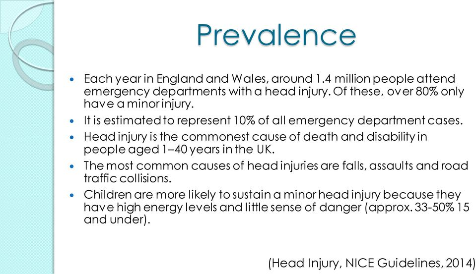 Head injury is the commonest cause of death and disability in people aged 1 40 years in the UK.