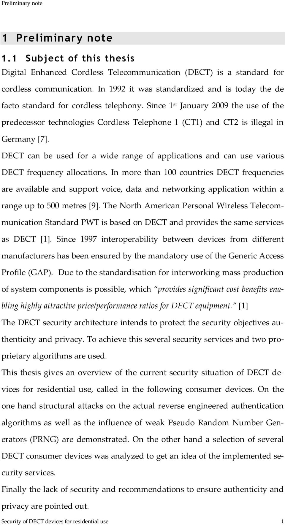 Since 1 st January 2009 the use of the predecessor technologies Cordless Telephone 1 (CT1) and CT2 is illegal in Germany [7].