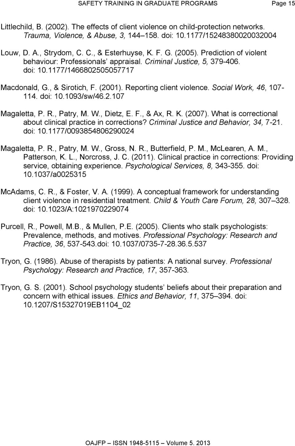 1177/1466802505057717 Macdonald, G., & Sirotich, F. (2001). Reporting client violence. Social Work, 46, 107-114. doi: 10.1093/sw/46.2.107 Magaletta, P. R., Patry, M. W., Dietz, E. F., & Ax, R. K.