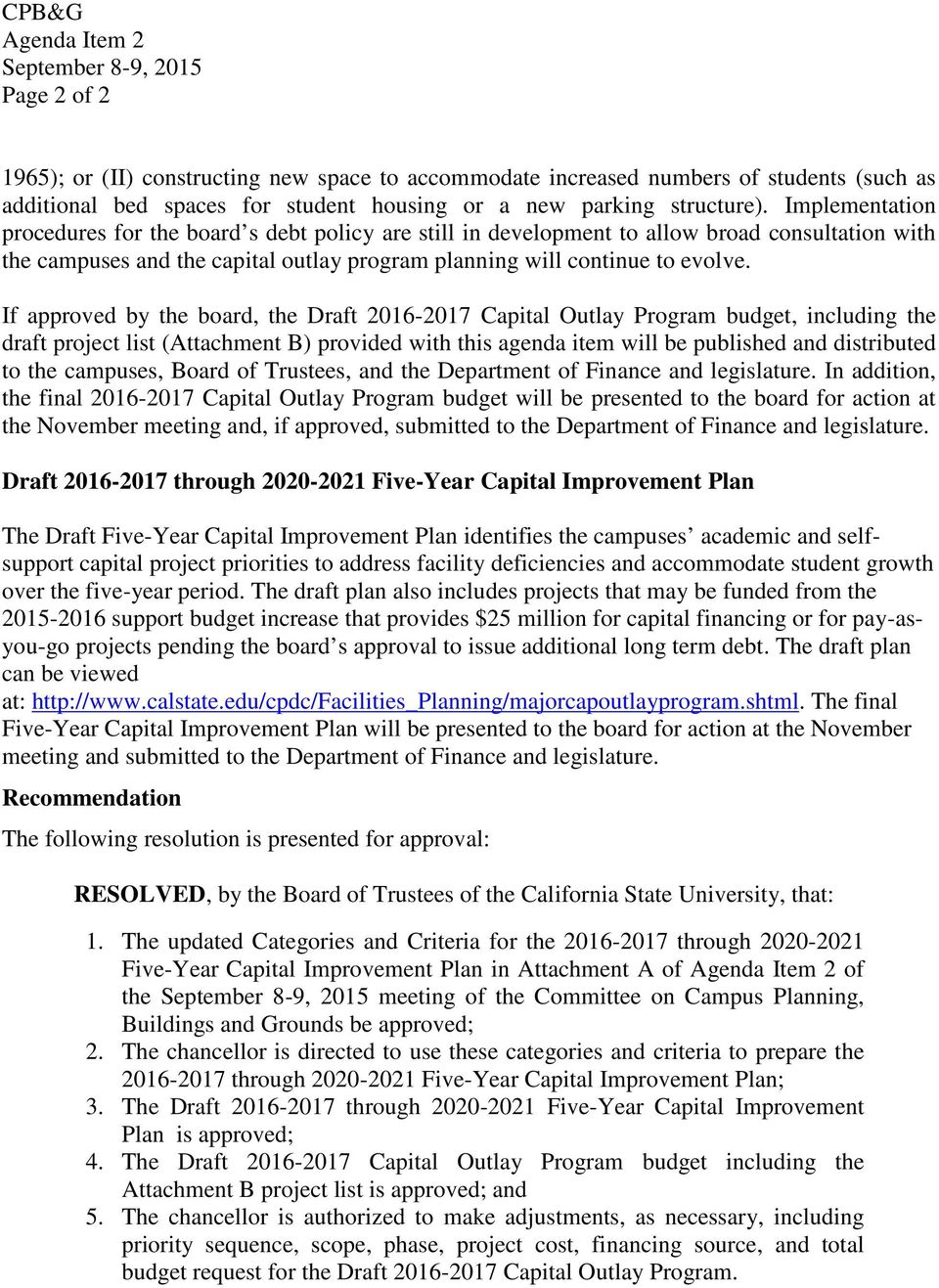 If approved by the board, the Draft 2016-2017 Capital Outlay Program budget, including the draft project list (Attachment B) provided with this agenda item will be published and distributed to the