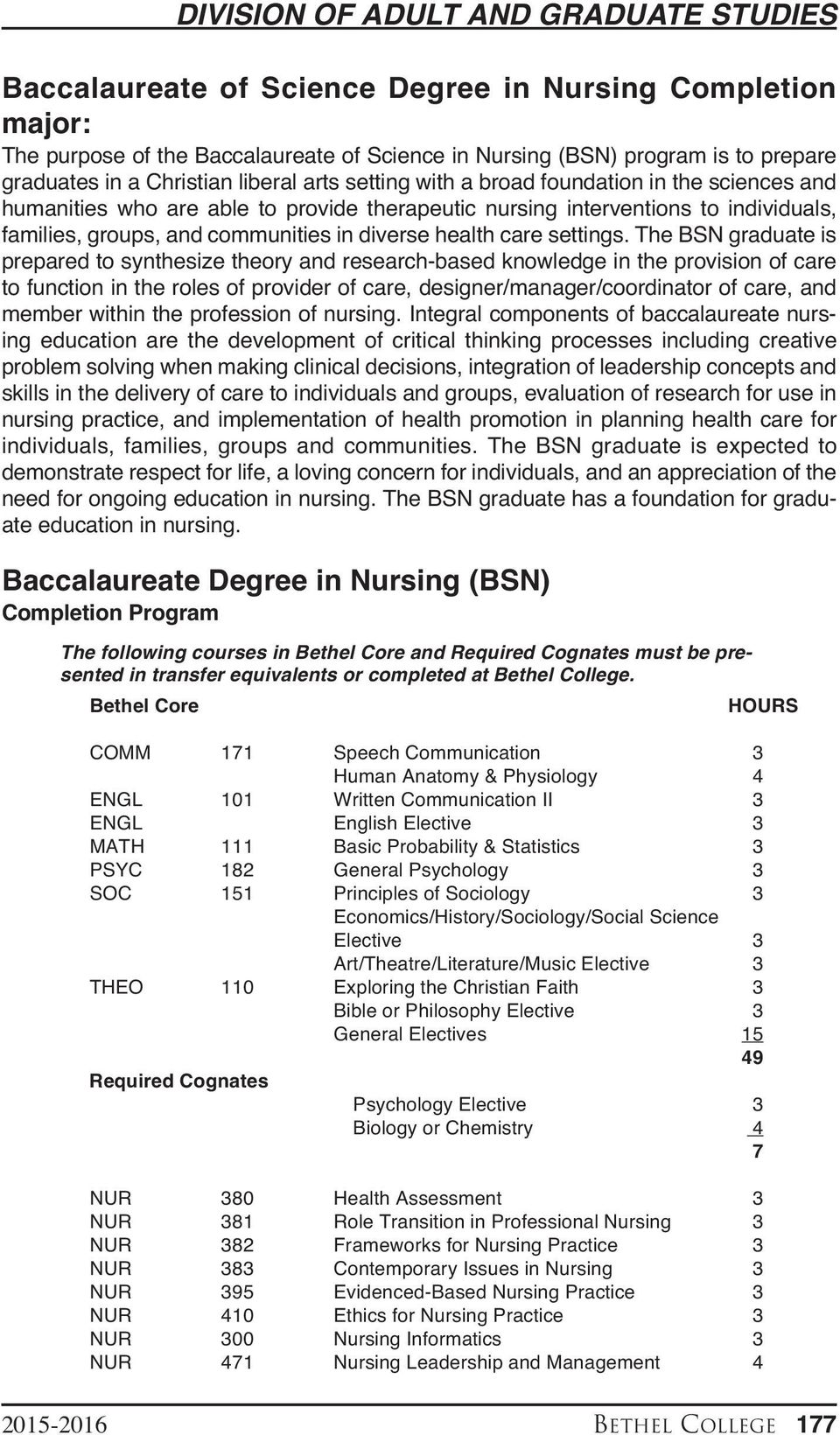 The BSN graduate is prepared to synthesize theory and research-based knowledge in the provision of care to function in the roles of provider of care, designer/manager/coordinator of care, and member