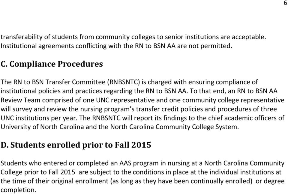 To that end, an RN to BSN AA Review Team comprised of one UNC representative and one community college representative will survey and review the nursing program s transfer credit policies and