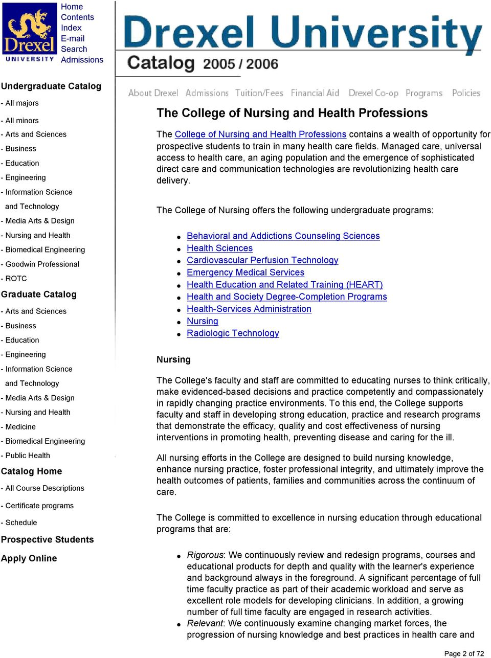The College of Nursing offers the following undergraduate programs: Nursing Behavioral and Addictions Counseling Sciences Health Sciences Cardiovascular Perfusion Technology Emergency Medical
