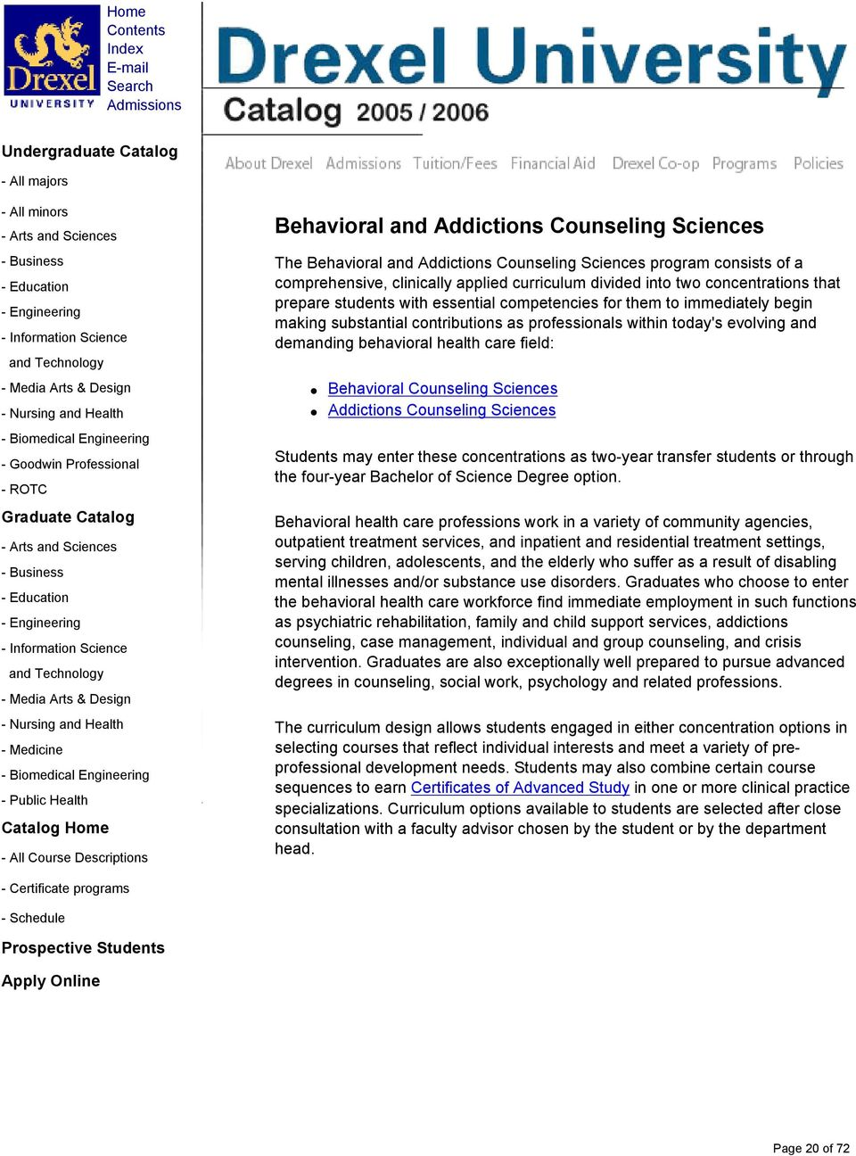 Behavioral Counseling Sciences Addictions Counseling Sciences Students may enter these concentrations as two-year transfer students or through the four-year Bachelor of Science Degree option.