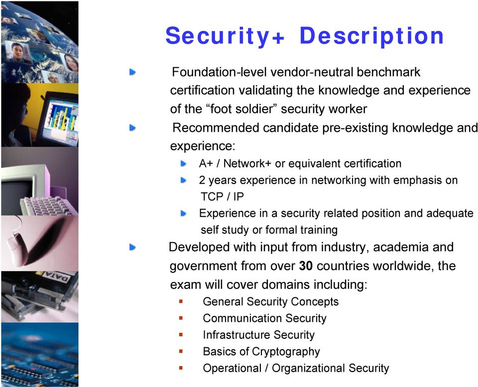 security related position and adequate self study or formal training Developed with input from industry, academia and government from over 30 countries worldwide, the