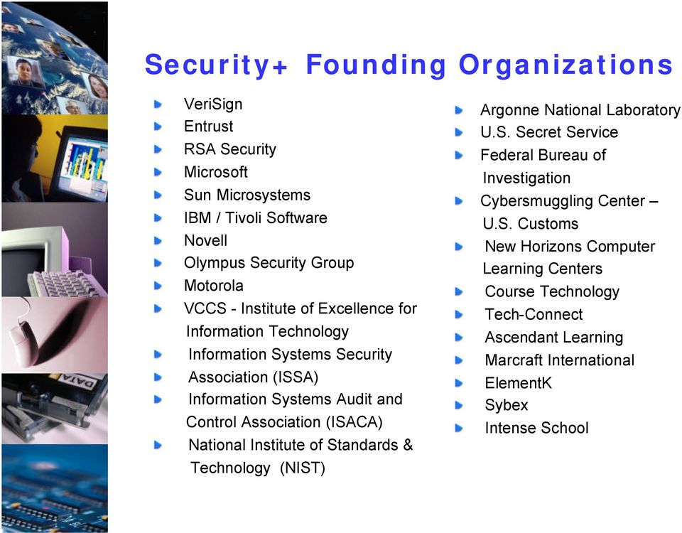 (ISACA) National Institute of Standards & Technology (NIST) Argonne National Laboratory U.S. Secret Service Federal Bureau of Investigation Cybersmuggling Center U.