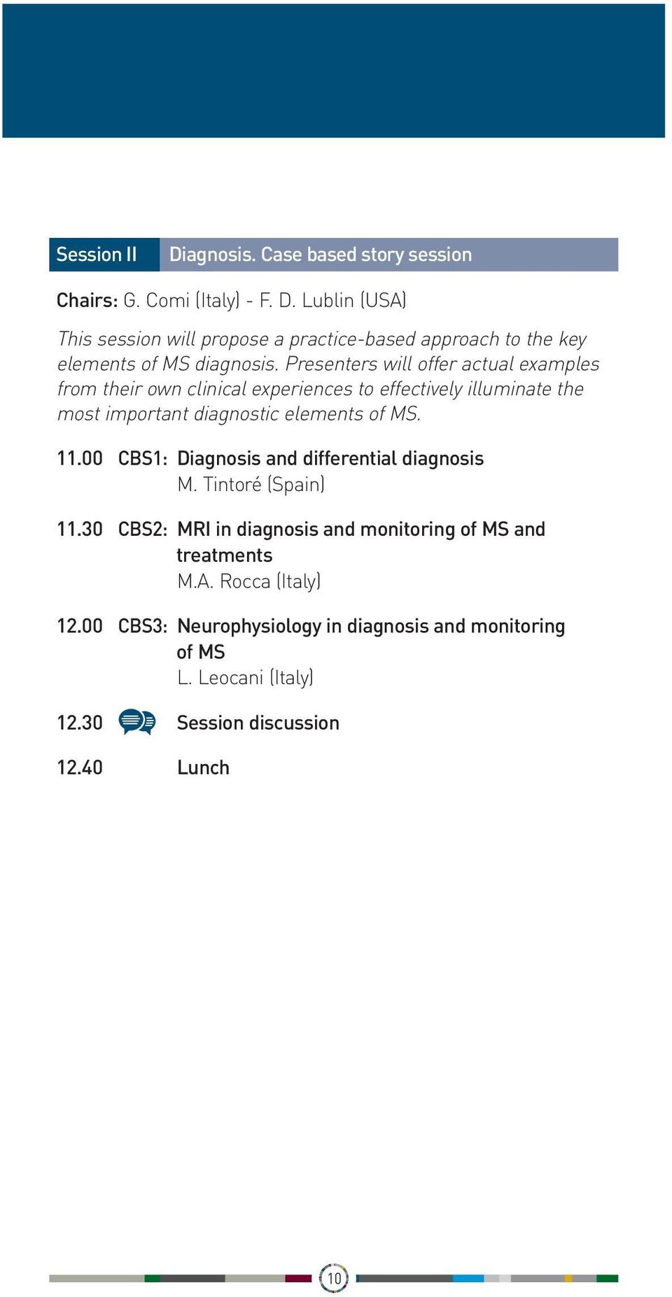 00 CBS1: Diagnosis and differential diagnosis M. Tintoré (Spain) 11.30 CBS2: MRI in diagnosis and monitoring of MS and treatments M.A.