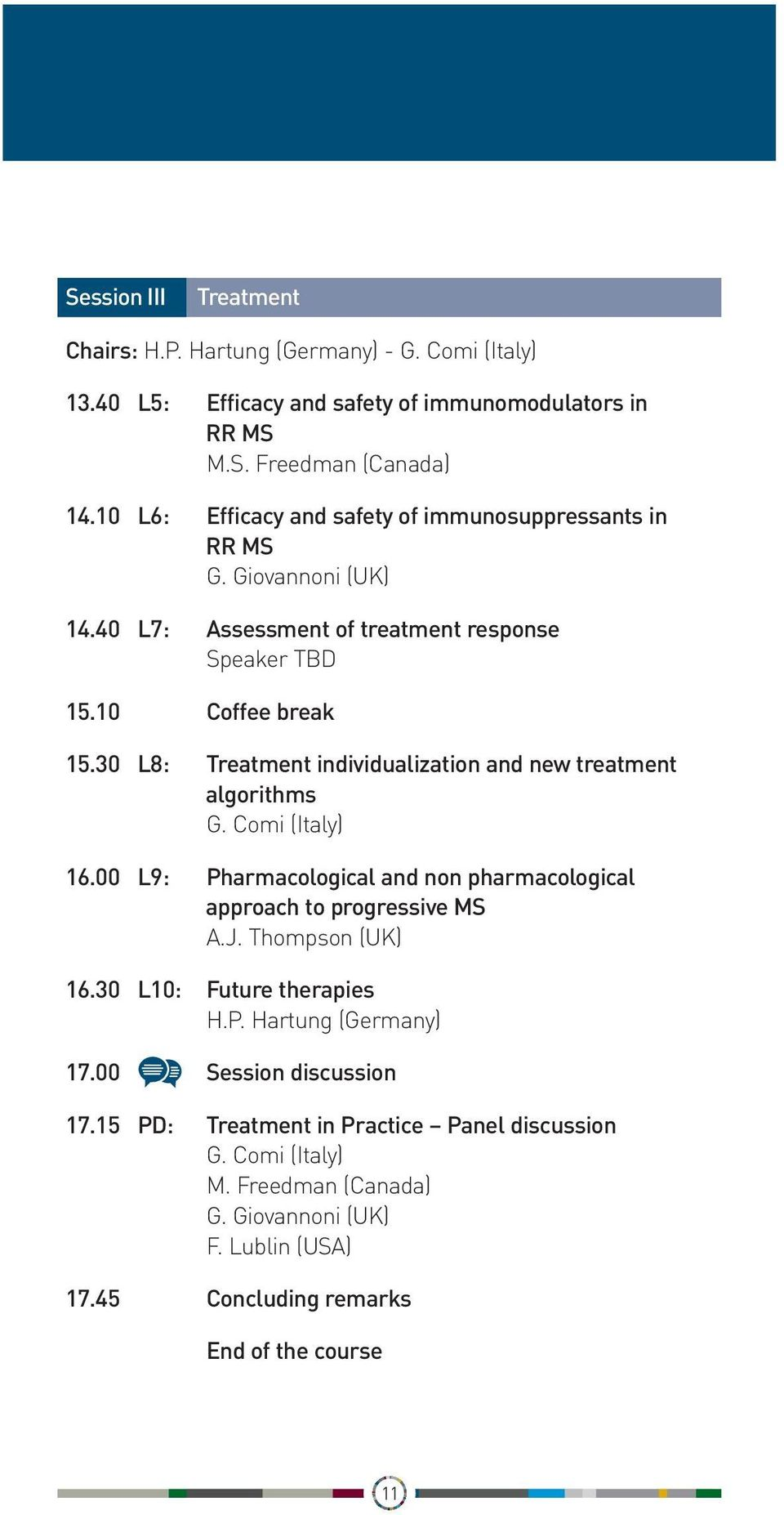 30 L8: Treatment individualization and new treatment algorithms G. Comi (Italy) 16.00 L9: Pharmacological and non pharmacological approach to progressive MS A.J. Thompson (UK) 16.