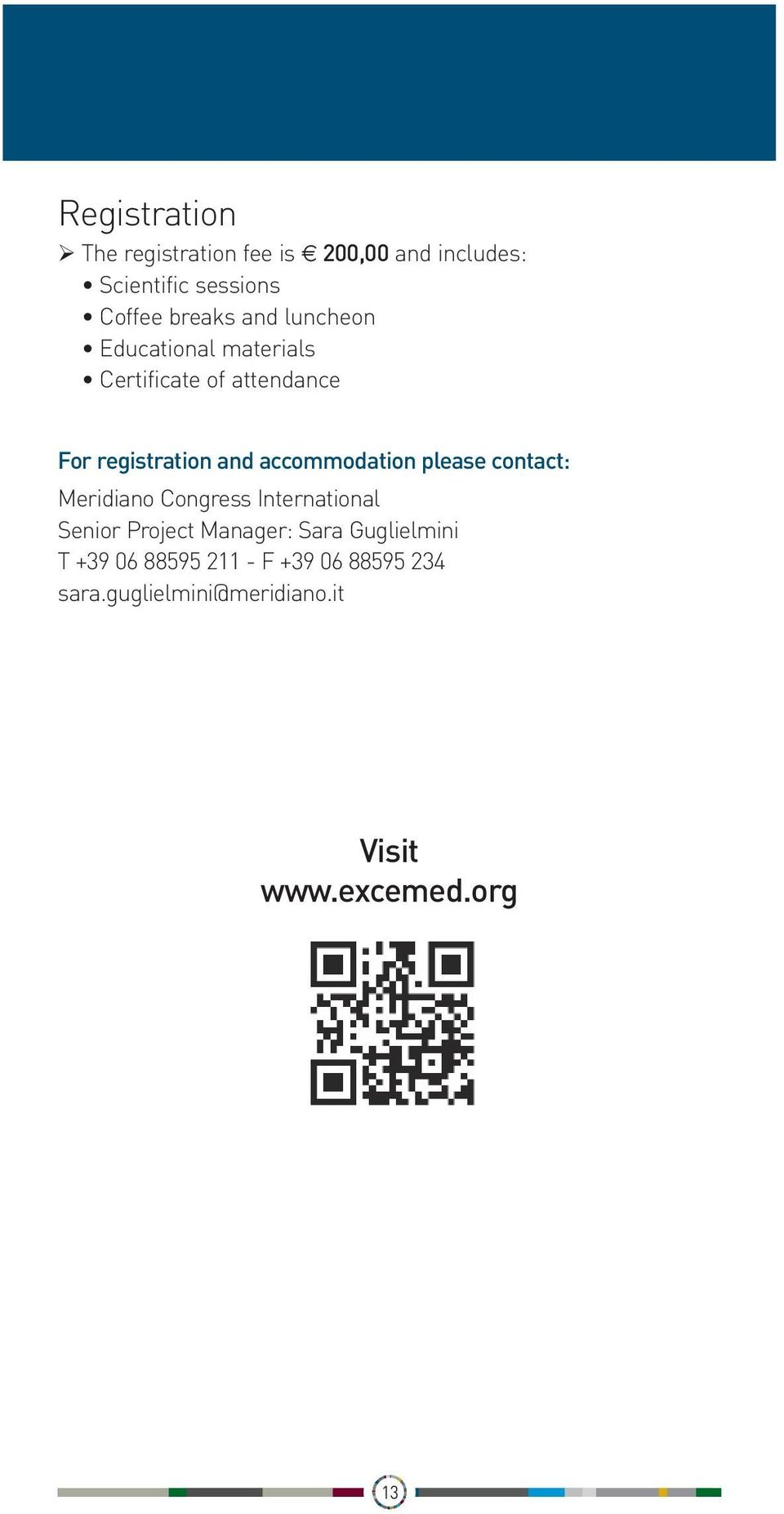 accommodation please contact: Meridiano Congress International Senior Project Manager: Sara