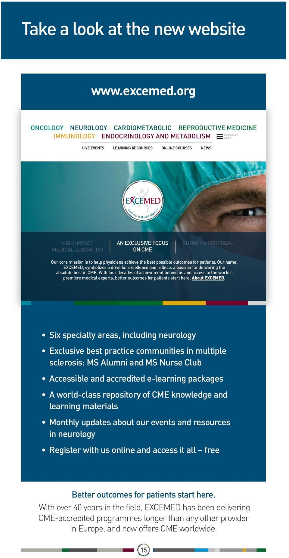core mission is to help physicians achieve the best possible outcomes for patients. Our name, EXCEMED, symbolizes a drive for excellence and reflects a passion for delivering the absolute best in CME.