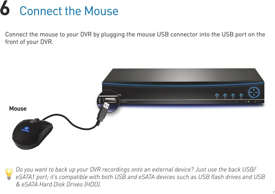 Mouse Do you want to back up your DVR recordings onto an external device?