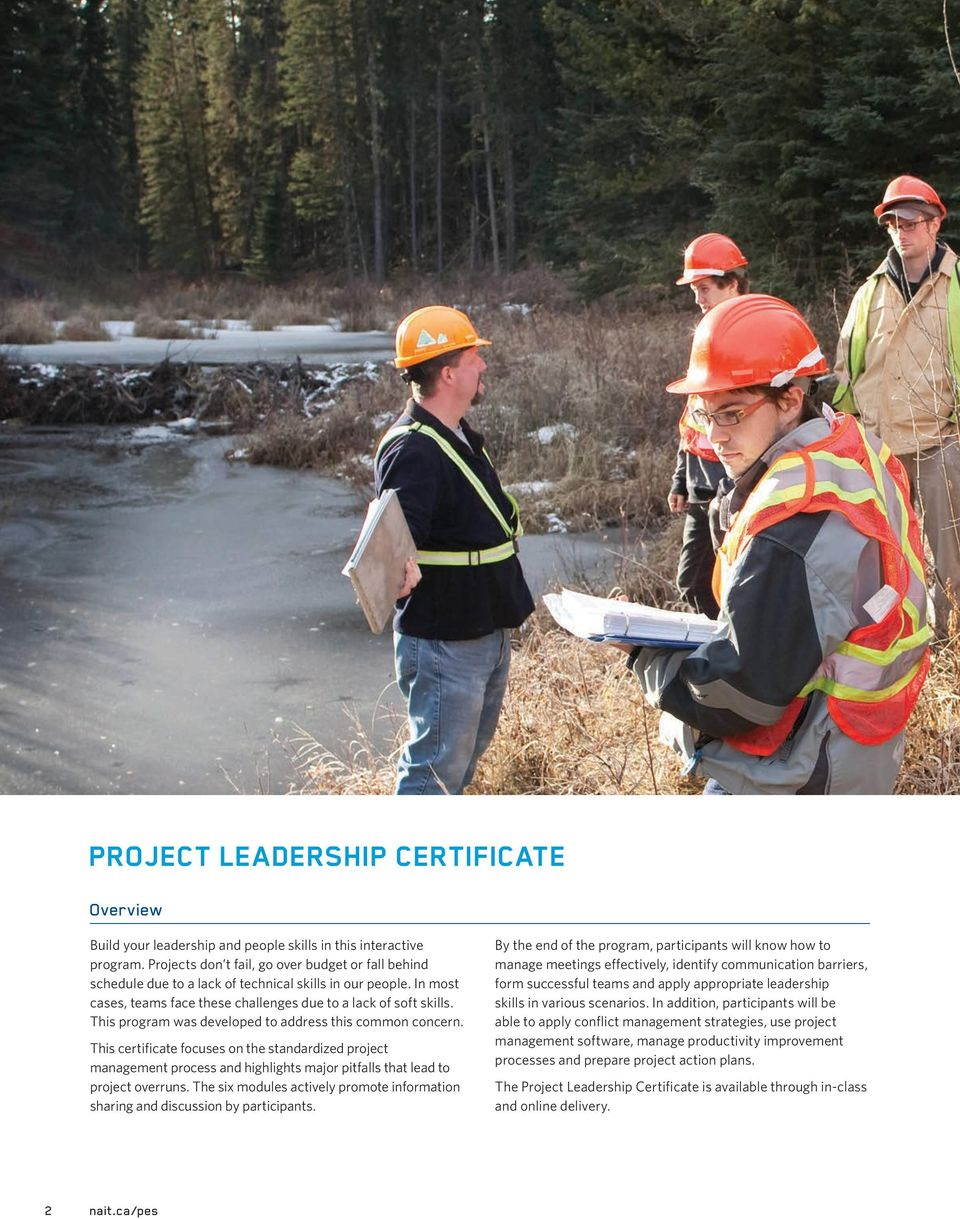 This program was developed to address this common concern. This certificate focuses on the standardized project management process and highlights major pitfalls that lead to project overruns.