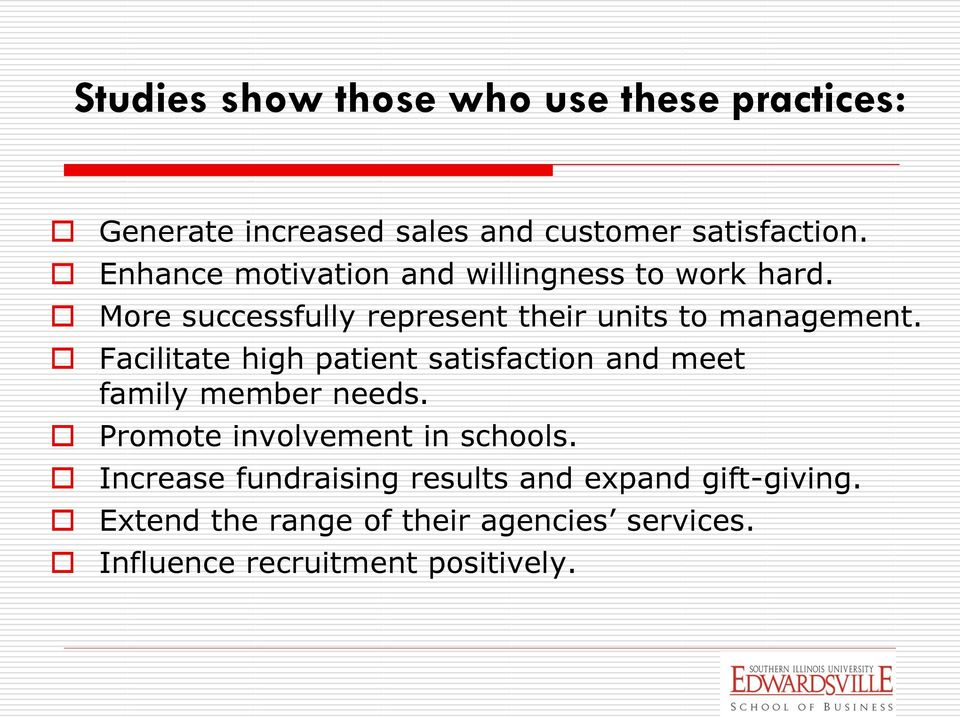 Facilitate high patient satisfaction and meet family member needs. Promote involvement in schools.