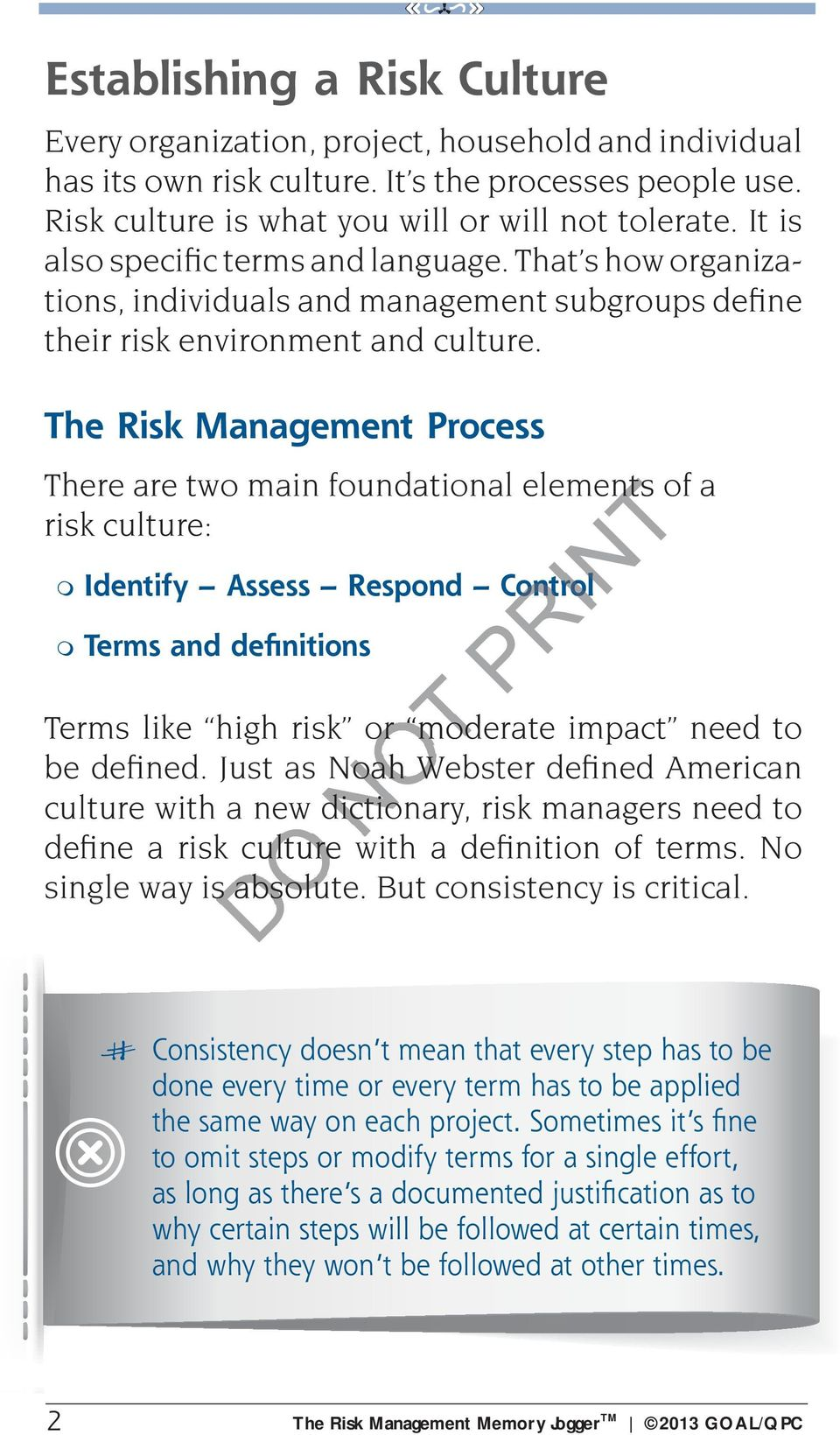 The Risk Management Process There are two main foundational elements of a risk culture: Identify Assess Respond Control Terms and definitions Terms like high risk or moderate impact need to be