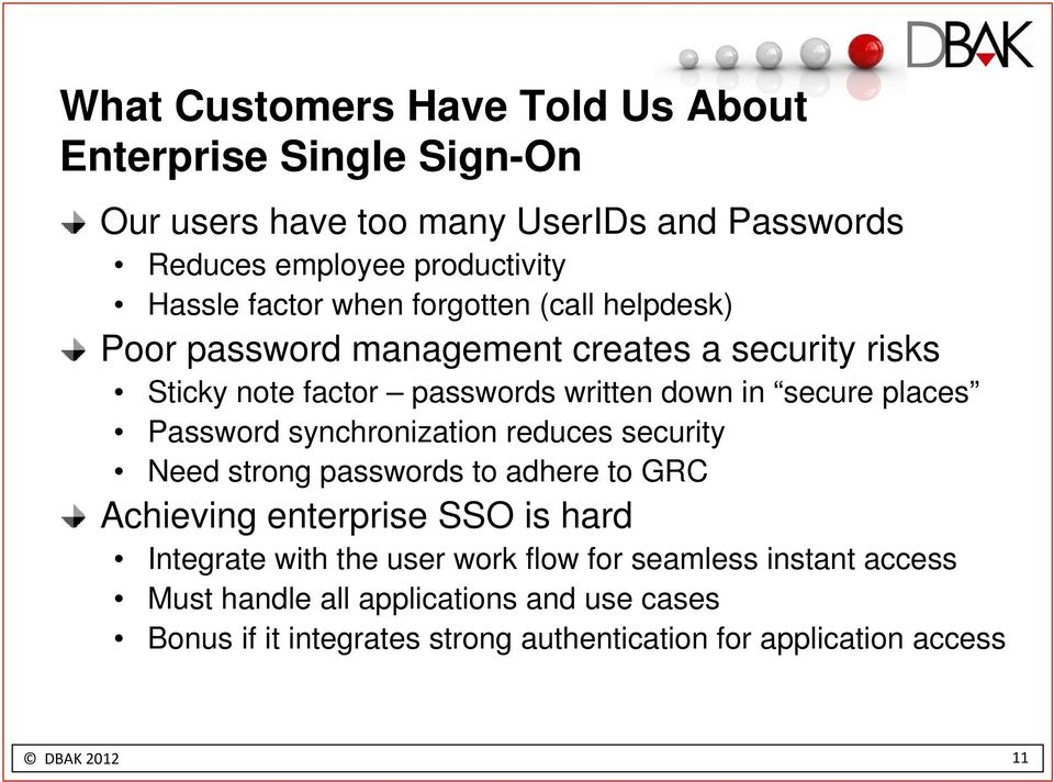 Password synchronization reduces security Need strong passwords to adhere to GRC Achieving enterprise SSO is hard Integrate with the user work flow