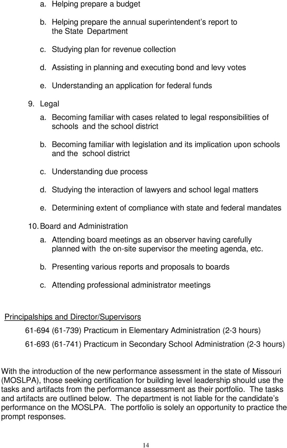 Becoming familiar with cases related to legal responsibilities of schools and the school district b. Becoming familiar with legislation and its implication upon schools and the school district c.
