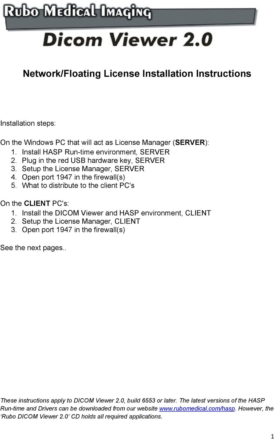 Install the DICOM Viewer and HASP environment, CLIENT 2. Setup the License Manager, CLIENT 3. Open port 1947 in the firewall(s) See the next pages.. These instructions apply to DICOM Viewer 2.