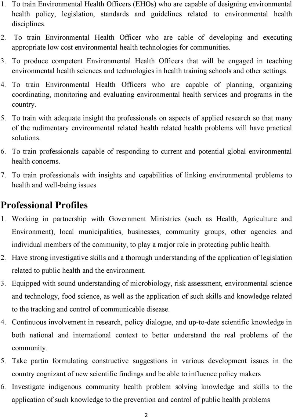 To produce competent Environmental Health Officers that will be engaged in teaching environmental health sciences and technologies in health training schools and other settings. 4.