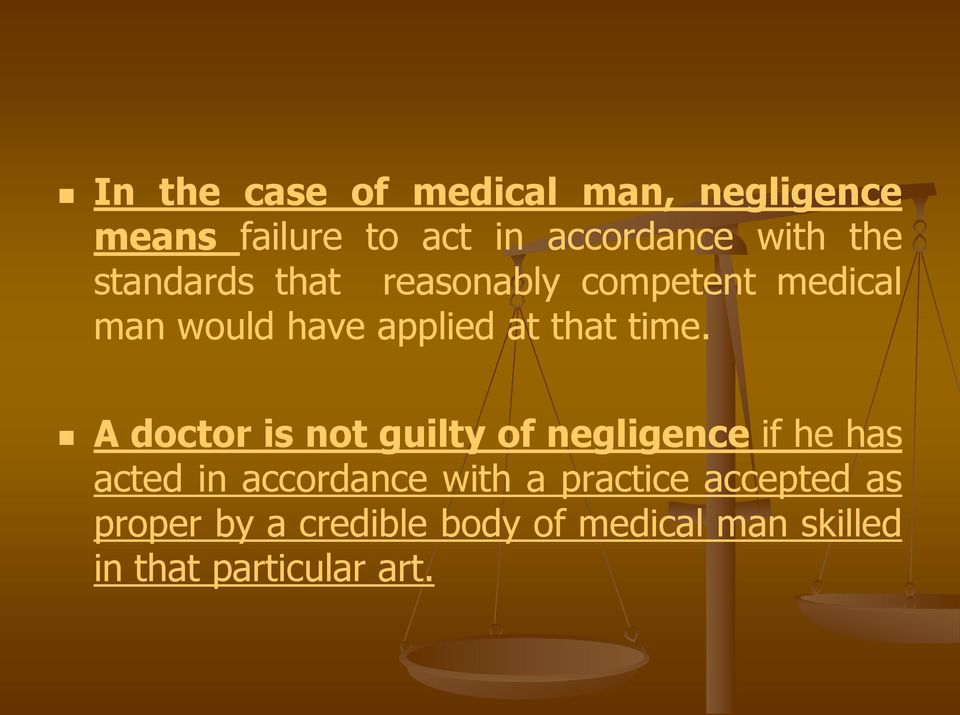 A doctor is not guilty of negligence if he has acted in accordance with a practice