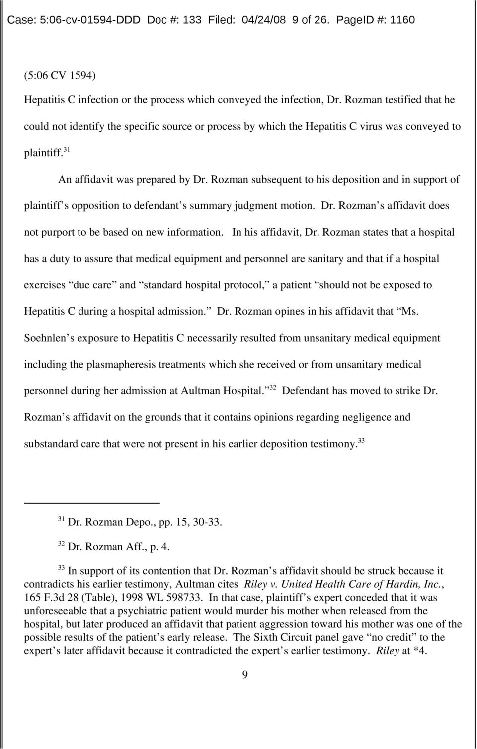 Rozman subsequent to his deposition and in support of plaintiff s opposition to defendant s summary judgment motion. Dr. Rozman s affidavit does not purport to be based on new information.
